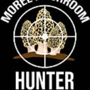 Funny Mushroom Morel Mushroom Hunter Gift Poster
