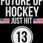 Future Of Ice Hockey Just Hit 13 Teenager Teens Poster