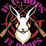 Hunting If It Hops It Drops Funny Rabbit Hunter Gift Idea Poster