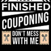 I Just Finished Couponing Dont Mess With Me Poster