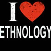 I Love Ethnology Poster