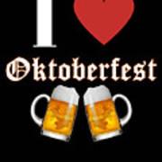 I Love Oktoberfest Tee Shirt Poster