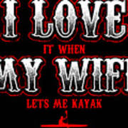 Kayaking Tshirt I Love It When My Wife Lets Me Kayak Funny Poster
