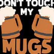 Oktoberfest Tshirt Dont Touch My Mugs Funny Beer Tee Poster