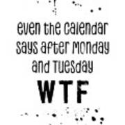 Text Art Even The Calendar Says Wtf Poster