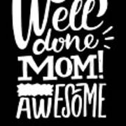 Well Done Mom I Am Awesome Funny Humor Mothers Day Poster