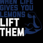 When Life Gives You Lemons Lift Them Poster