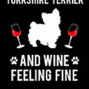 Yorkshire Terrier And Wine Feeling Fine Dog Yorkie Poster