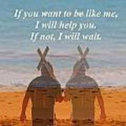 If You Want To Be Like Me Art Print