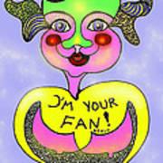 I'm Your Fan Art Print