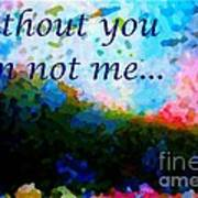 Without You I'm Not Me... Art Print