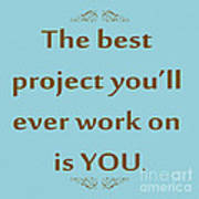 208- The Best Project You'll Ever Work On Is You Art Print