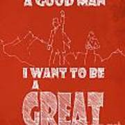 Oz Quote. I Don't Want To Be A Good Man... Art Print