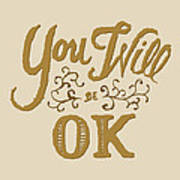 You Will Be Ok  Art Print