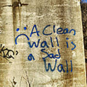 A Clean Wall Is A Sad Wall Art Print