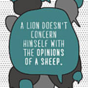 A Lion Doesnt Concern Himself With The Art Print