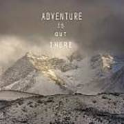 Adventure Is Out There. At The Mountains Art Print