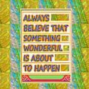 Always Believe That Something Wonderful  Is About To Happen Background Designs  And Color Tones N Co Art Print
