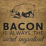 Bacon Is Always The Secret Ingredient Art Print
