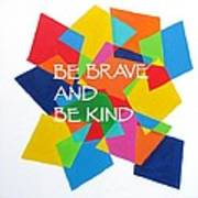 Be Brave And Be Kind Art Print
