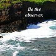 Be The Observer Art Print
