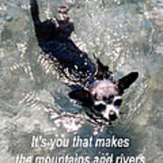 Black Chihuahua Dog Its You That Makes The Mountains And Rivers More Beautiful. Art Print