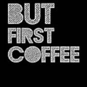 But First Coffee Poster 2 Print by Naxart Studio