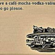 Cafe Mocha Vodka Valium Art Print