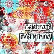 Celebrate Everything Art Print