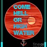 Come Hell Or High Water Art Print