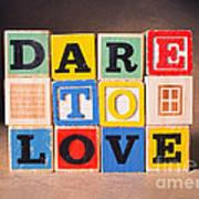 Dare To Love Art Print