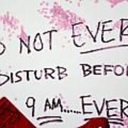 Do Not Ever Disturb Before 9am Ever Art Print