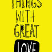 Do Small Things With Great Love Art Print by Gal Ashkenazi