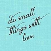 Do Small Things With Love Art Print