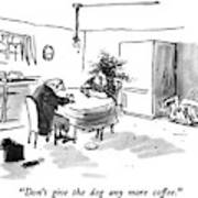 Don't Give The Dog Any More Coffee Art Print