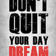 Don't Quit Your Day Dream 1 Art Print