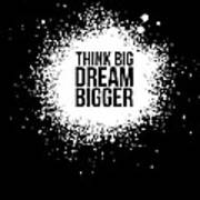 Dream Bigger Poster Black Art Print