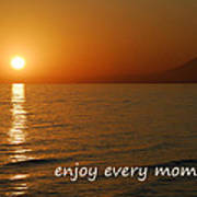 Enjoy Every Moment... Art Print