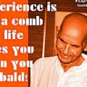 Experience Is Like A Comb That Life Gives You When You Are Bald Art Print