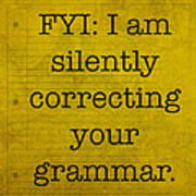 Fyi I Am Silently Correcting Your Grammar Art Print
