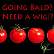Going Bald Need A Wig? Art Print