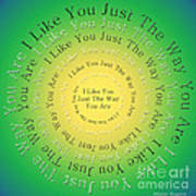 I Like You Just The Way You Are 3 Art Print