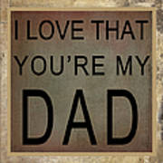 I Love That You're My Dad Art Print