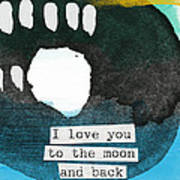 I Love You To The Moon And Back- Abstract Art Art Print by Linda Woods
