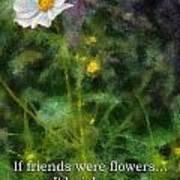 If Friends Were Flowers 02 Art Print