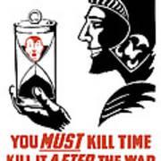 If You Must Kill Time - Kill It After The War Art Print