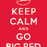 Keep Calm And Go Big Red Art Print