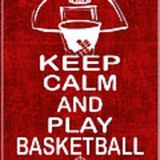 Keep Calm And Play Basketball Art Print