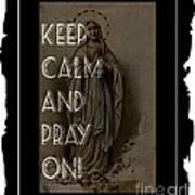 Keep Calm And Pray On With Mary Art Print