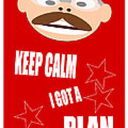 Keep Calm I Got A Plan Art Print